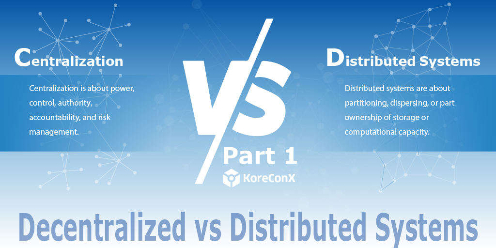 KoreConX Decentralized vs Distributed Systems