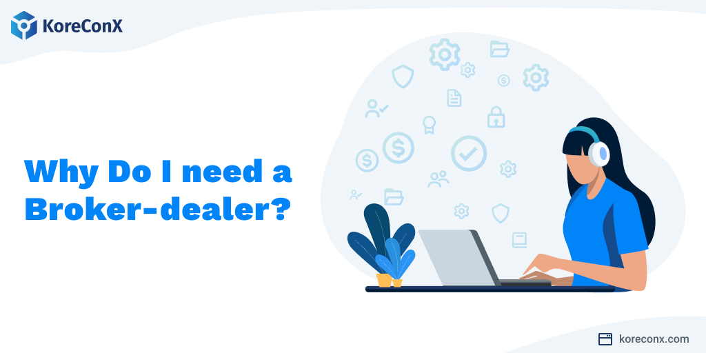 Why do I need a broker-dealer?
