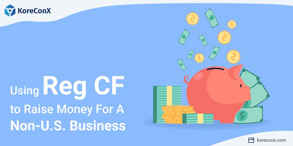 Using RegCF to Raise Money for a Non-US Business