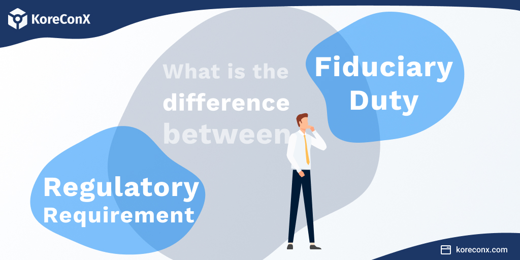 What is the difference between fudiciury duty and regulatory requirement