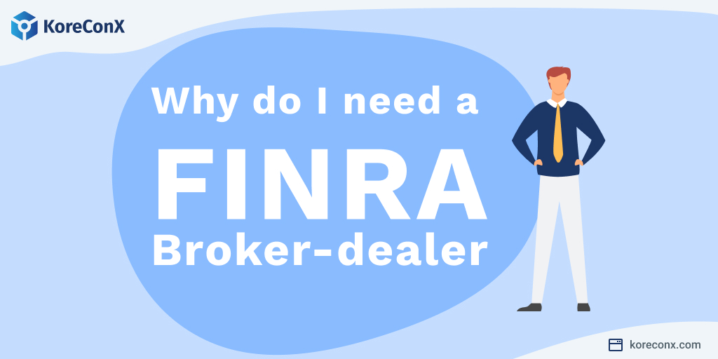 Why do I need a FINRA Broker-dealer