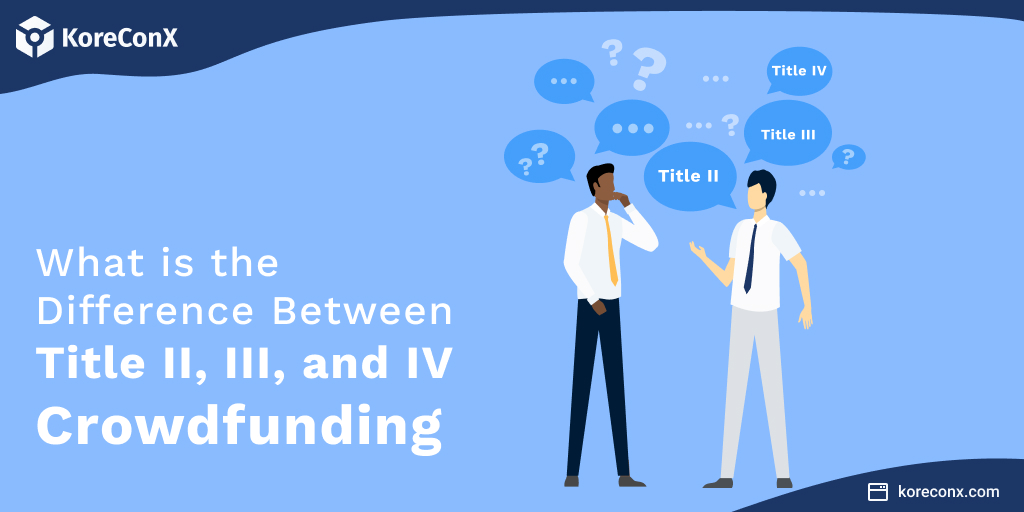 What is the difference between title II, III, and IV crowdfunding